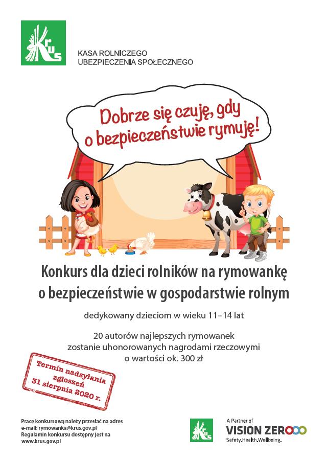 Konkurs dla dzieci rolników na rymowankę o bezpieczeństwie w gospodarstwie rolnym dedykowany dzieciom w wieku od 11 do 14 lat. Dwudziestu autorów najlepszych rymowanek zostanie uhonorowanych nagrodami rzeczowymi o wartości około 300 zł. Termin nadsyłania zgłoszeń 31 sierpnia 2020 r. Pracę konkursową należy przesłać na adres e-mail: rymowanka@krus.gov.pl. Regulamin konkursu dostępny na www.krus.gov.pl