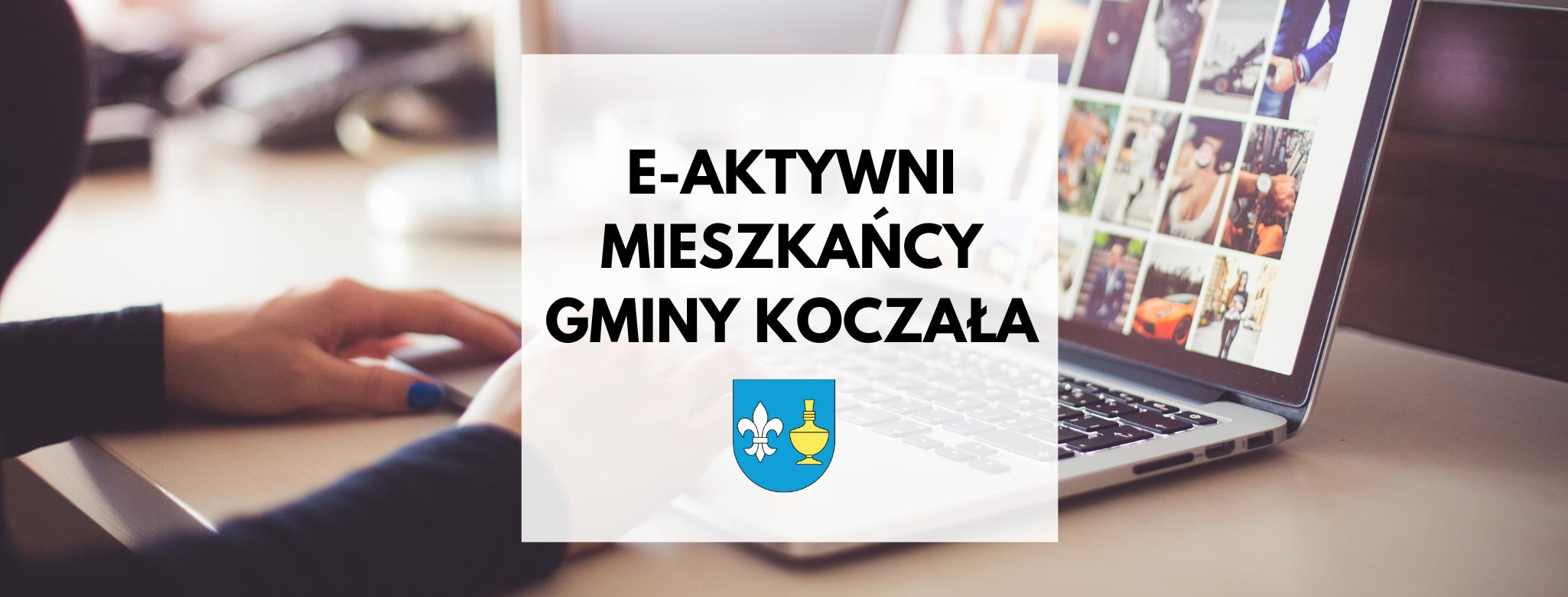 nagłówek graficzny o treści: e-aktywni mieszkańcy Gminy Koczała, grafika w tle: otwarty komputer przenośny. Dodatkowa grafika: herb gminy Koczała.