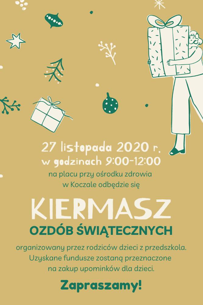 Plakat otreści: 27 listopada 2020 roku wgodzinach 9:00-12:00 naplacu przy ośrodku zdrowia odbędzie się kiermasz ozdób świątecznych, organizowany przezrodziców dzieci zprzedszkola. Uzyskane fundusze zostaną przeznaczone nazakup upominków dla dzieci. Zapraszamy!