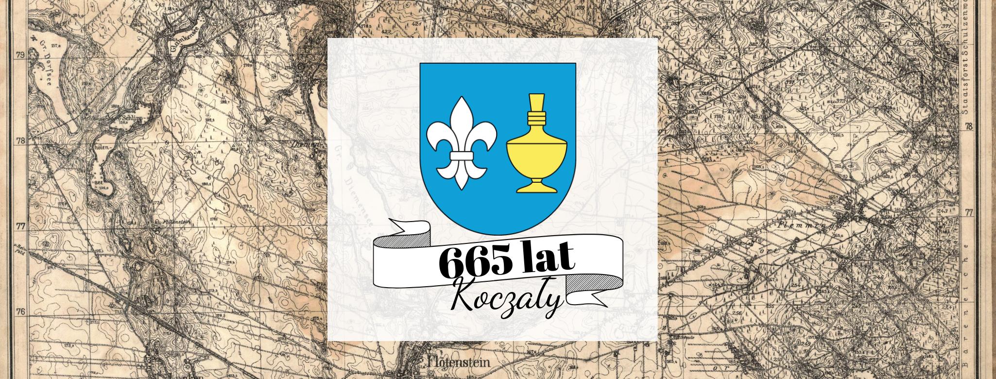 Nagłówek graficzny o treści: 665 lat Koczały. Grafiki: herb Gminy Koczała przedstawiający lilię i balsaminkę. W tle stara mapa gminy Koczała i okolic.