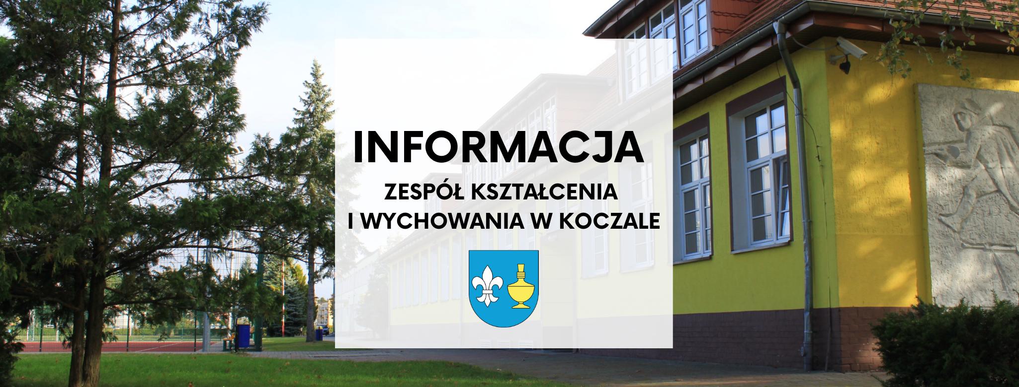 nagłówek graficzny o treści: informacja zespół kształcenia i wychowania w Koczale. W tle zdjęcie budynku szkoły i boiska, pod napisem herb Gminy Koczała.