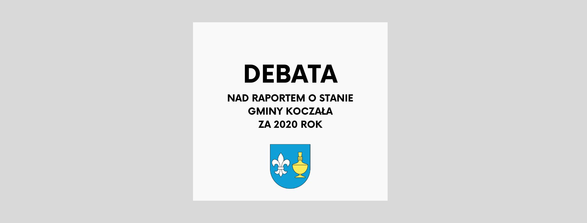 nagłówek graficzny o treści: debata nad raportem o stanie Gminy Koczała za 2020 rok, pod napisem herb Gminy Koczała