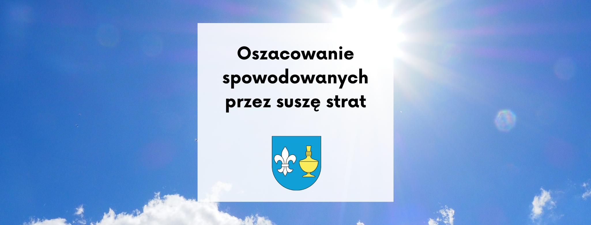 Nagłówek graficzny o treści: Oszacowanie spowodowanych przez suszę strat. W tle słoneczne niebo i chmury. Poniżej herb Gminy Koczała.